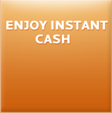 Enjoy instant cash